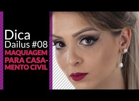 Dica Dailus #08 – Maquiagem para Casamento Civil