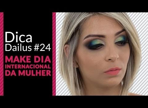 Dica Dailus #24 – Make Dia Internacional da Mulher
