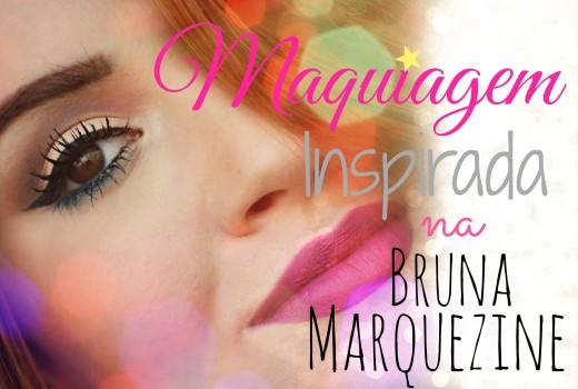Passo a Passo da Maquiagem Inspirada na Bruna Marquezine