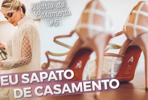 MEU SAPATO DE CASAMENTO – DIÁRIO DO CASAMENTO #5 POR ALICE SALAZAR